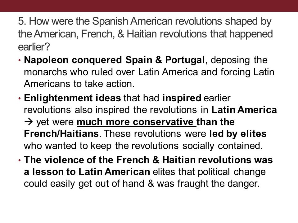 Napoleon conquered Spain & Portugal, deposing the monarchs who ruled over Latin America and forcing Latin Americans to take action. Enlightenment idea