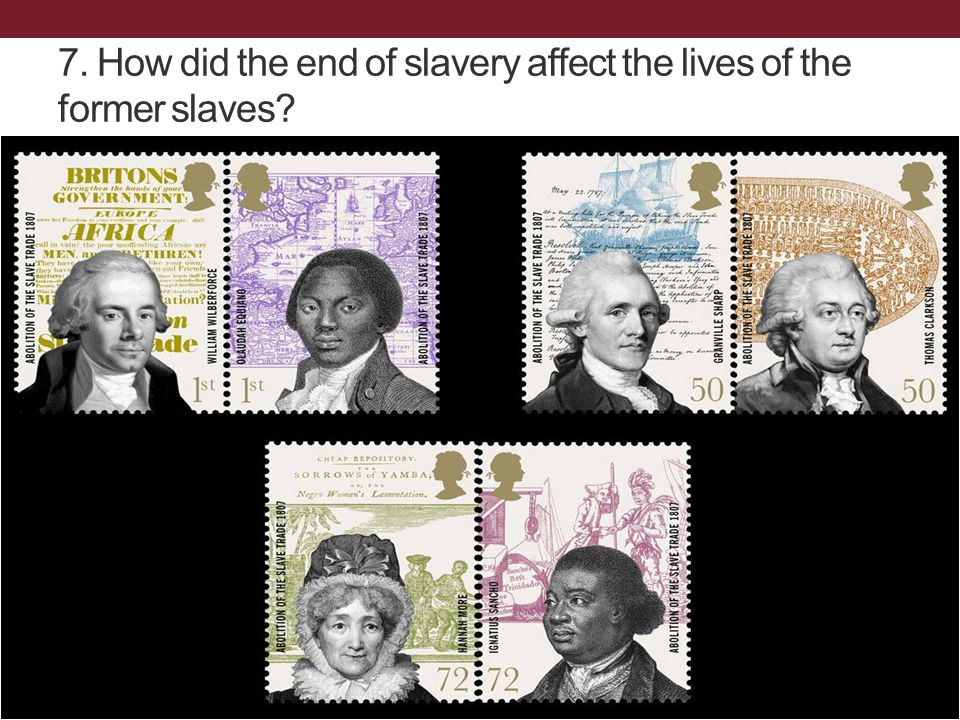 7. How did the end of slavery affect the lives of the former slaves?