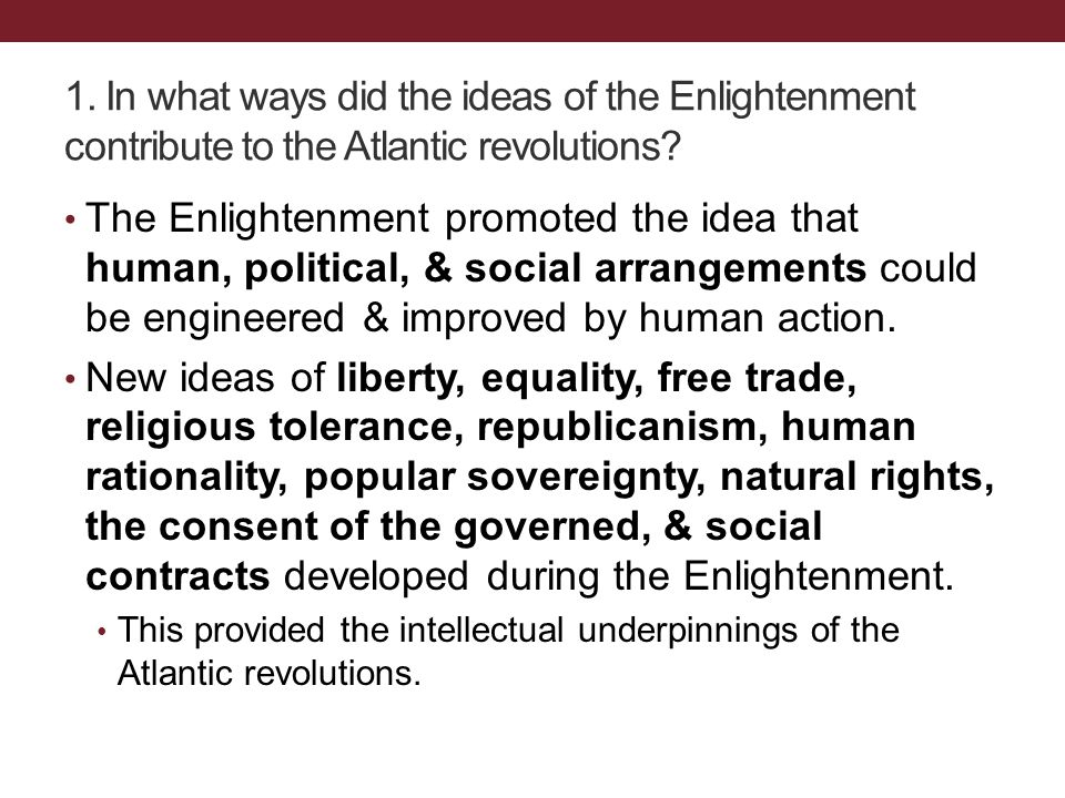 The Enlightenment promoted the idea that human, political, & social arrangements could be engineered & improved by human action.