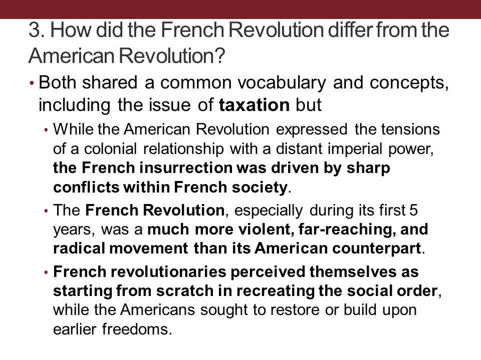 Both shared a common vocabulary and concepts, including the issue of taxation but While the American Revolution expressed the tensions of a colonial r