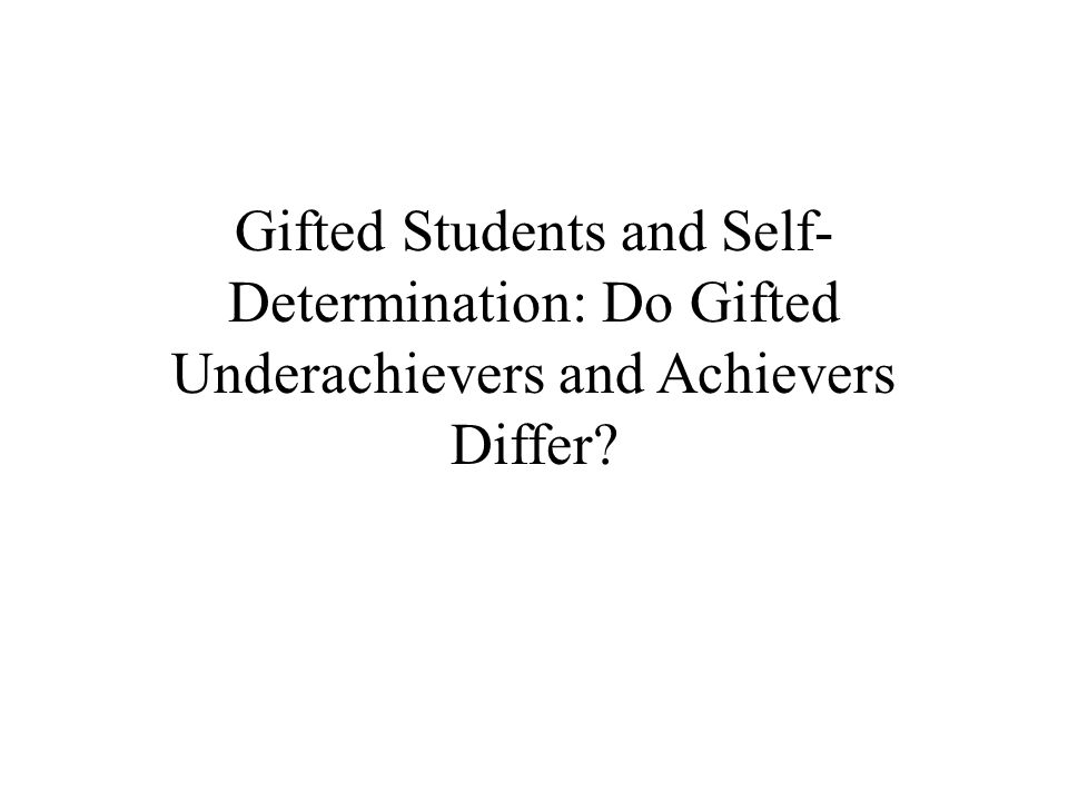 Gifted Students and Self- Determination: Do Gifted Underachievers and Achievers Differ