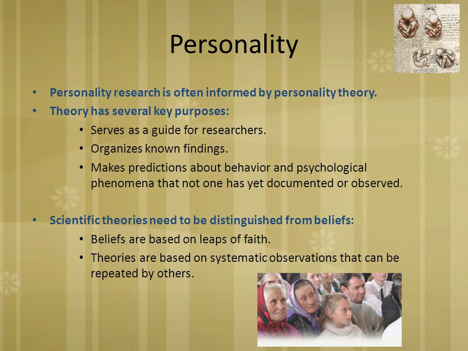 Personality Personality research is often informed by personality theory.