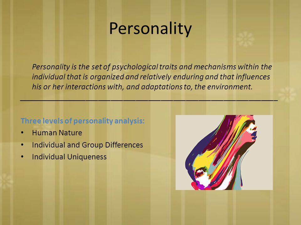 Personality  Personality is the set of psychological traits and mechanisms within the individual that is organized and relatively enduring and that influences his or her interactions with, and adaptations to, the environment.