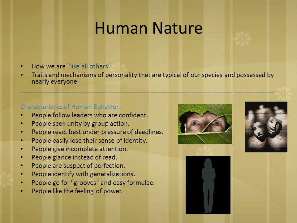Human Nature How we are like all others Traits and mechanisms of personality that are typical of our species and possessed by nearly everyone.