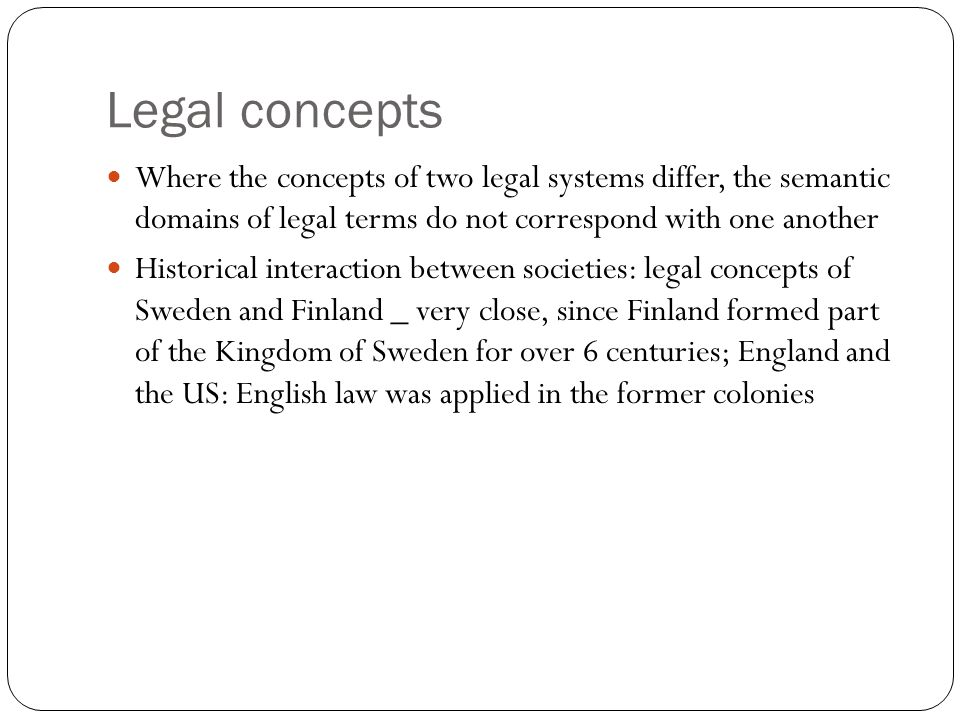 Legal concepts Where the concepts of two legal systems differ, the semantic domains of legal terms do not correspond with one another Historical inter