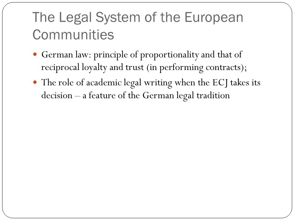 The Legal System of the European Communities German law: principle of proportionality and that of reciprocal loyalty and trust (in performing contract