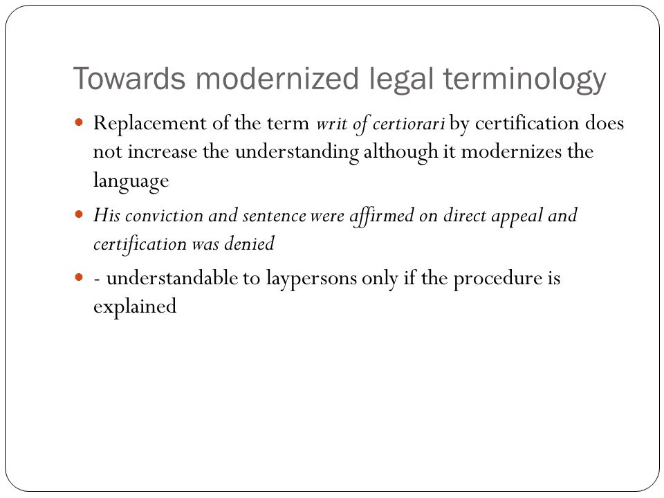 Towards modernized legal terminology Replacement of the term writ of certiorari by certification does not increase the understanding although it moder