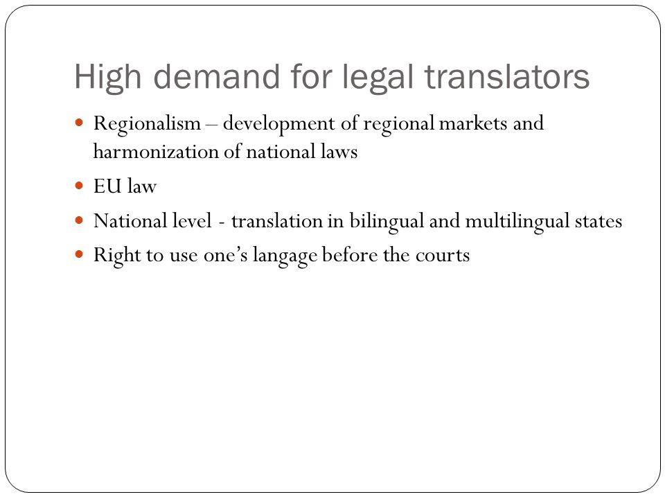 High demand for legal translators Regionalism – development of regional markets and harmonization of national laws EU law National level - translation
