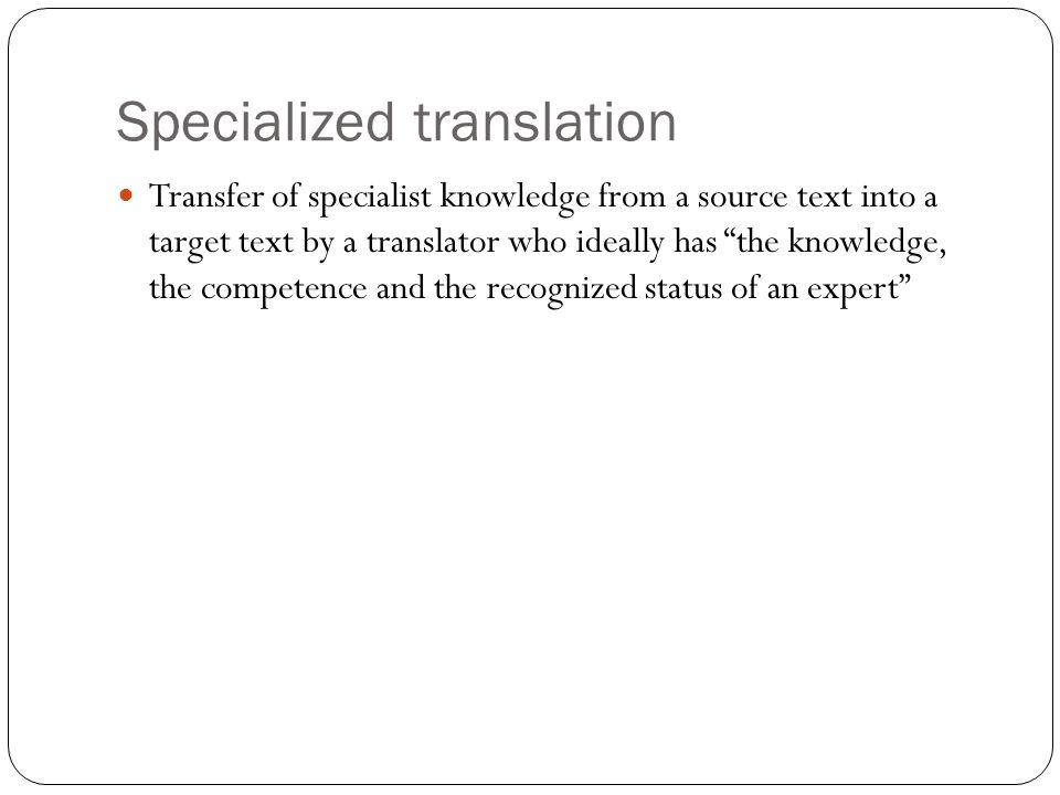 """Specialized translation Transfer of specialist knowledge from a source text into a target text by a translator who ideally has """"the knowledge, the com"""