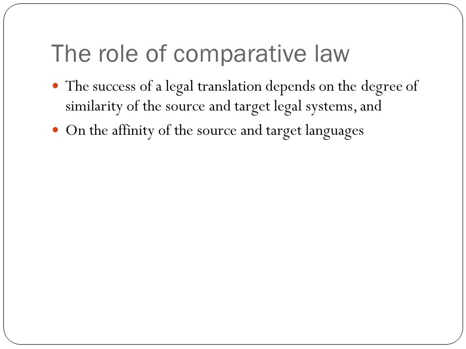 The role of comparative law The success of a legal translation depends on the degree of similarity of the source and target legal systems, and On the