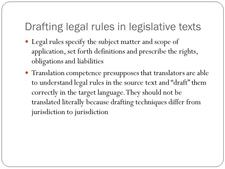 Drafting legal rules in legislative texts Legal rules specify the subject matter and scope of application, set forth definitions and prescribe the rig
