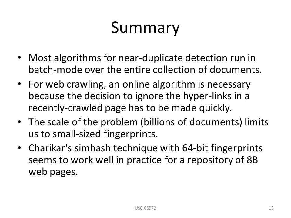 Summary Most algorithms for near-duplicate detection run in batch-mode over the entire collection of documents.