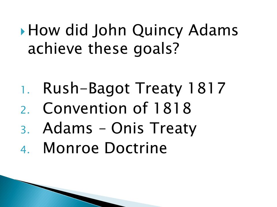  How did John Quincy Adams achieve these goals. 1.