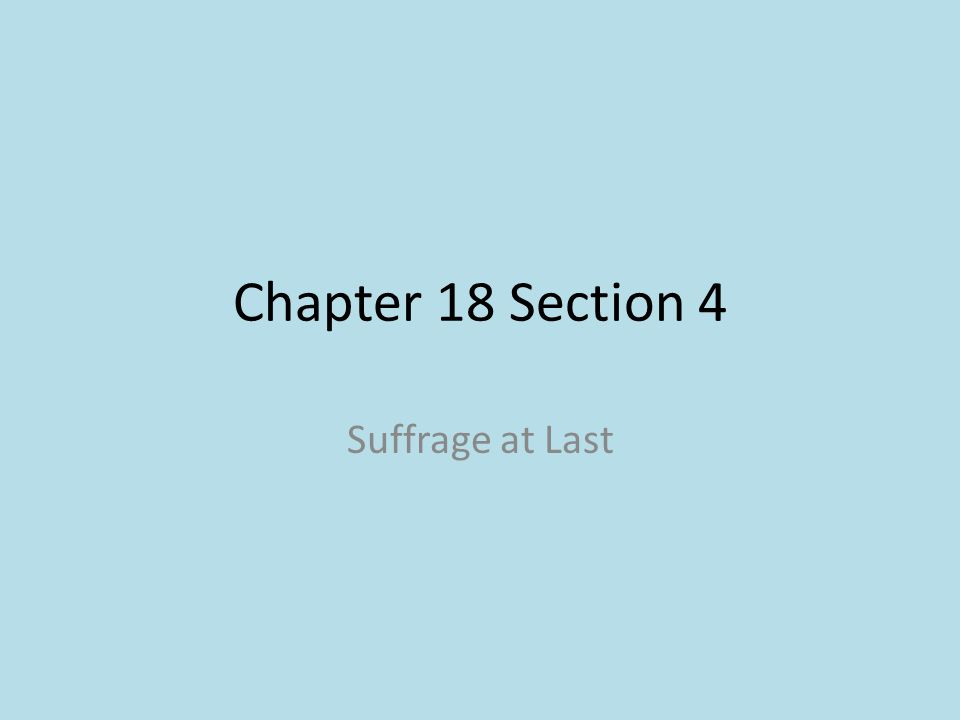 Chapter 18 Section 4 Suffrage at Last