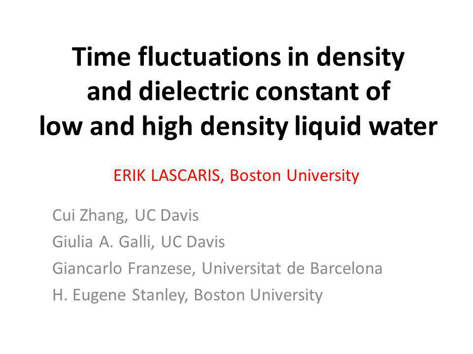 Time fluctuations in density and dielectric constant of low and high density liquid water ERIK LASCARIS, Boston University Cui Zhang, UC Davis Giulia