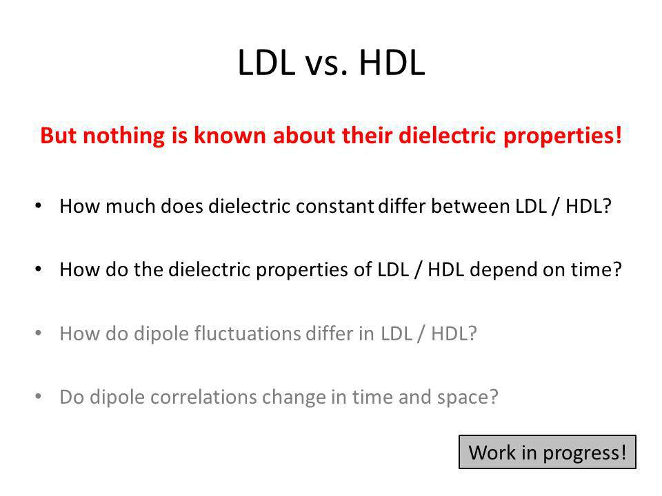 LDL vs. HDL But nothing is known about their dielectric properties! How much does dielectric constant differ between LDL / HDL? How do the dielectric