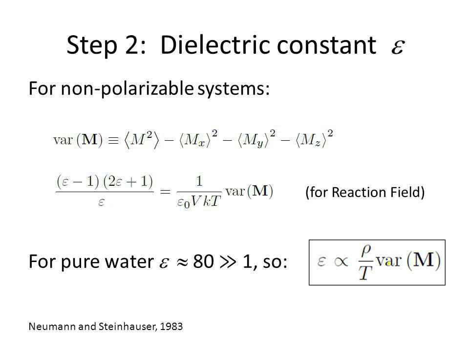 Step 2: Dielectric constant  For non-polarizable systems: For pure water   80 ≫ 1, so: Neumann and Steinhauser, 1983 (for Reaction Field)