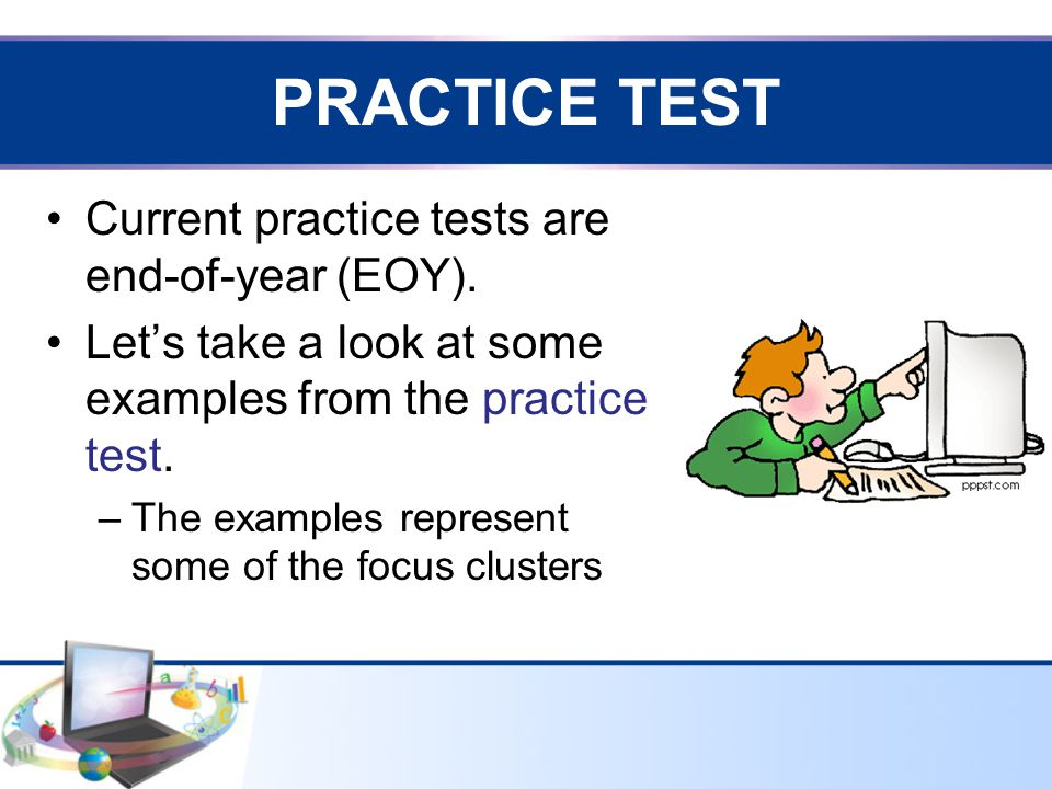 PRACTICE TEST Current practice tests are end-of-year (EOY).