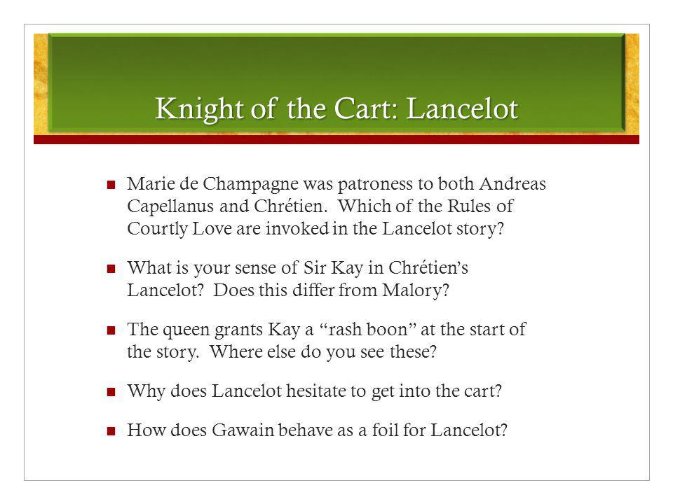 Knight of the Cart: Lancelot Marie de Champagne was patroness to both Andreas Capellanus and Chrétien. Which of the Rules of Courtly Love are invoked