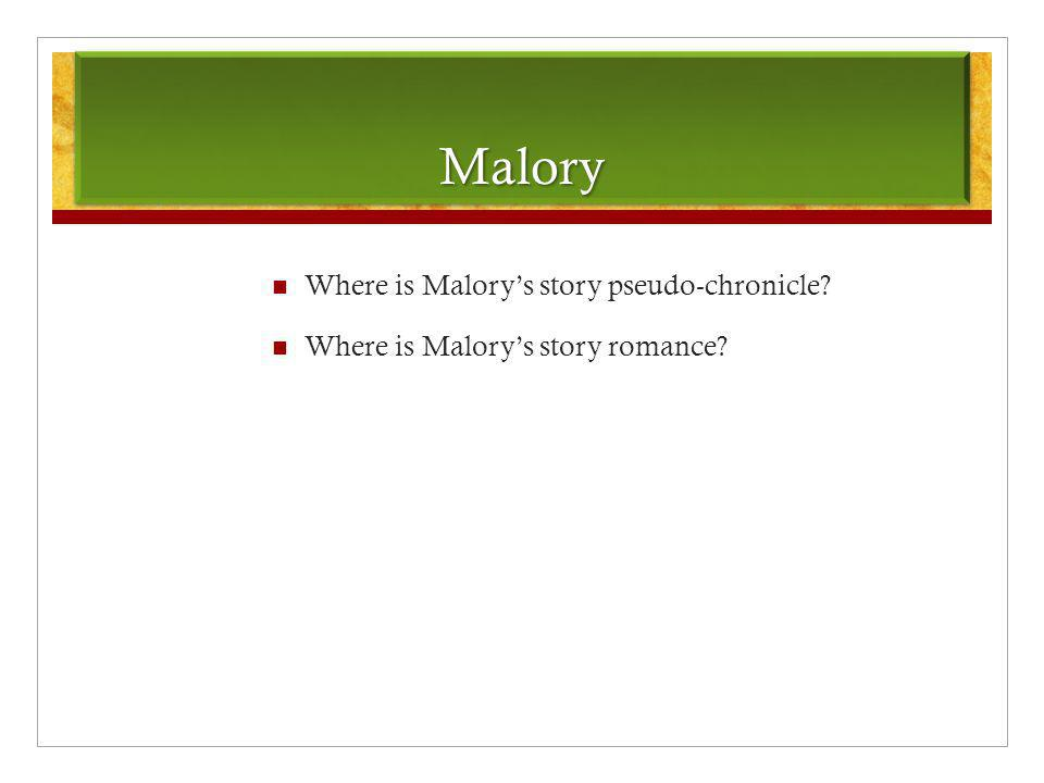 MaloryMalory Where is Malory's story pseudo-chronicle? Where is Malory's story romance?