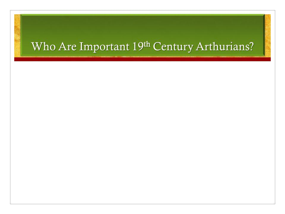 Who Are Important 19 th Century Arthurians