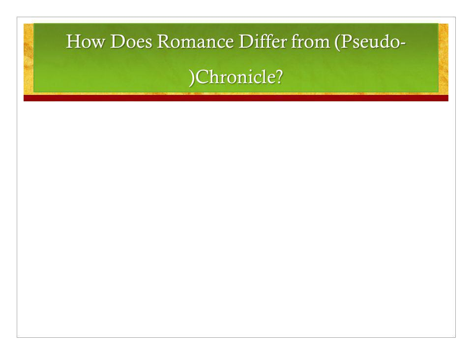 How Does Romance Differ from (Pseudo- )Chronicle