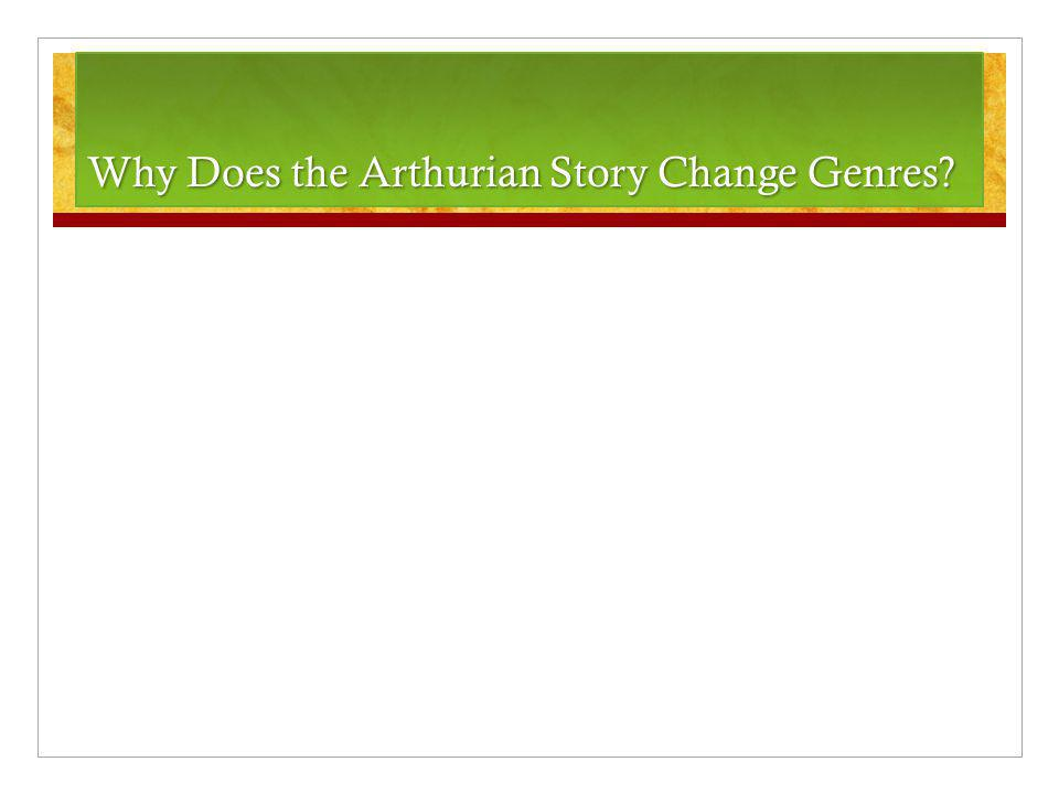 Why Does the Arthurian Story Change Genres?