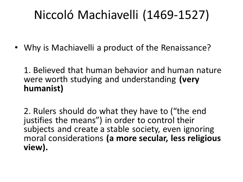 Niccoló Machiavelli (1469-1527) Why is Machiavelli a product of the Renaissance.