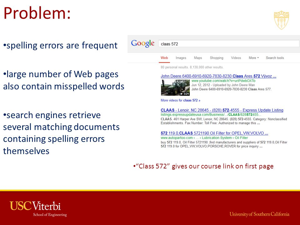 Problem: spelling errors are frequent large number of Web pages also contain misspelled words search engines retrieve several matching documents containing spelling errors themselves Class 572 gives our course link on first page