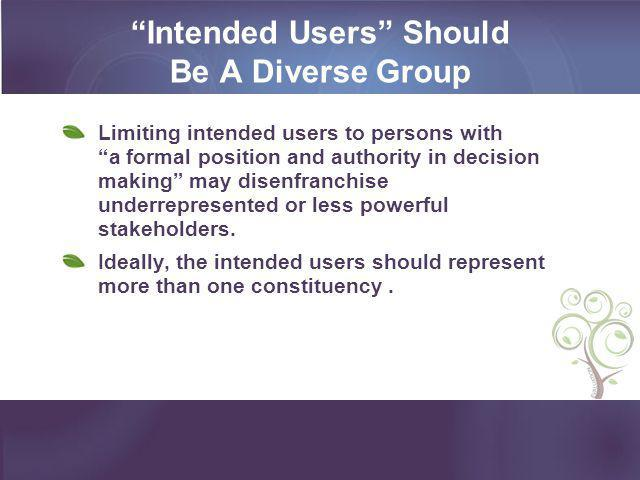 """""""Intended Users"""" Should Be A Diverse Group Limiting intended users to persons with """"a formal position and authority in decision making"""" may disenfranc"""