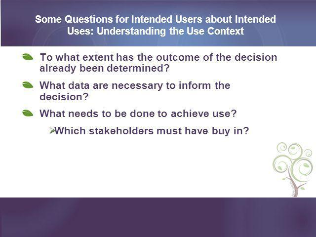Some Questions for Intended Users about Intended Uses: Understanding the Use Context To what extent has the outcome of the decision already been deter