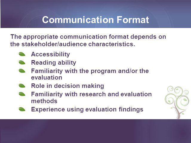 Communication Format Accessibility Reading ability Familiarity with the program and/or the evaluation Role in decision making Familiarity with researc