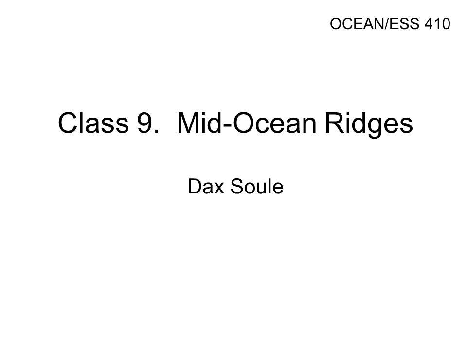 Class 9. Mid-Ocean Ridges Dax Soule OCEAN/ESS 410