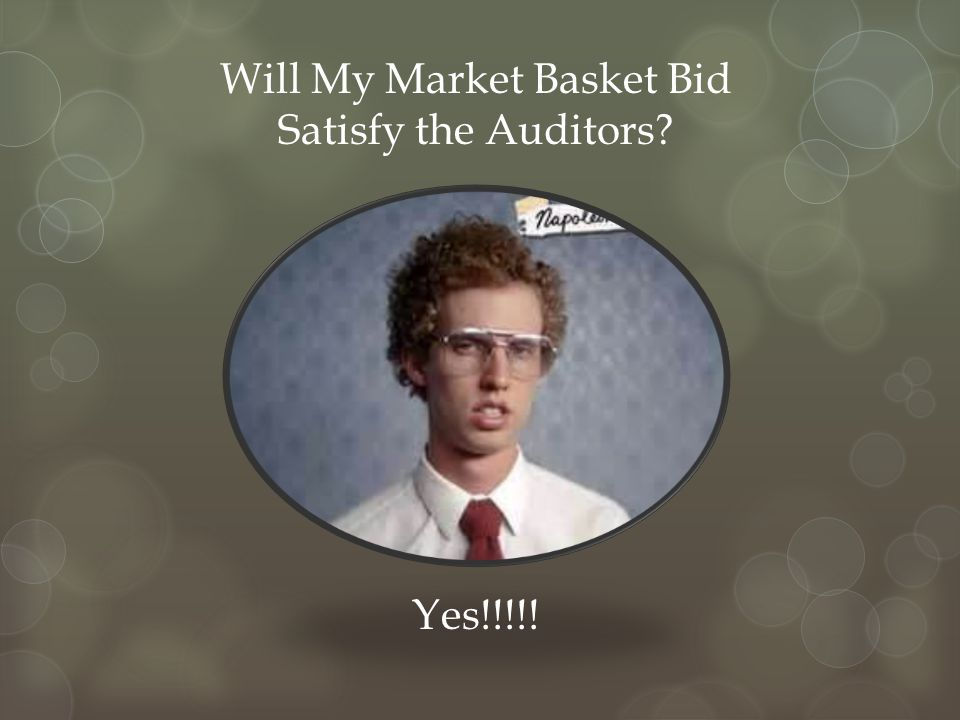 Will My Market Basket Bid Satisfy the Auditors? Yes!!!!!