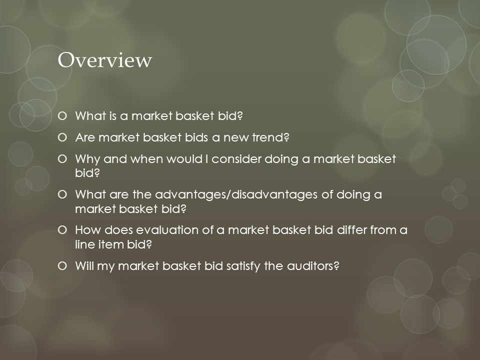 Overview  What is a market basket bid?  Are market basket bids a new trend?  Why and when would I consider doing a market basket bid?  What are th