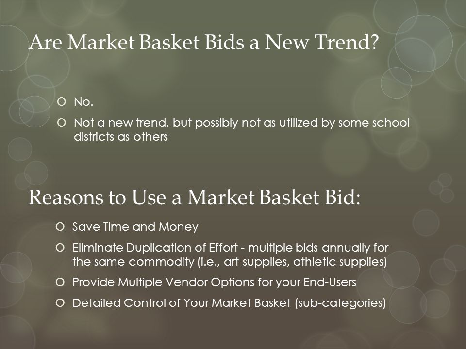  No.  Not a new trend, but possibly not as utilized by some school districts as others Are Market Basket Bids a New Trend? Reasons to Use a Market B