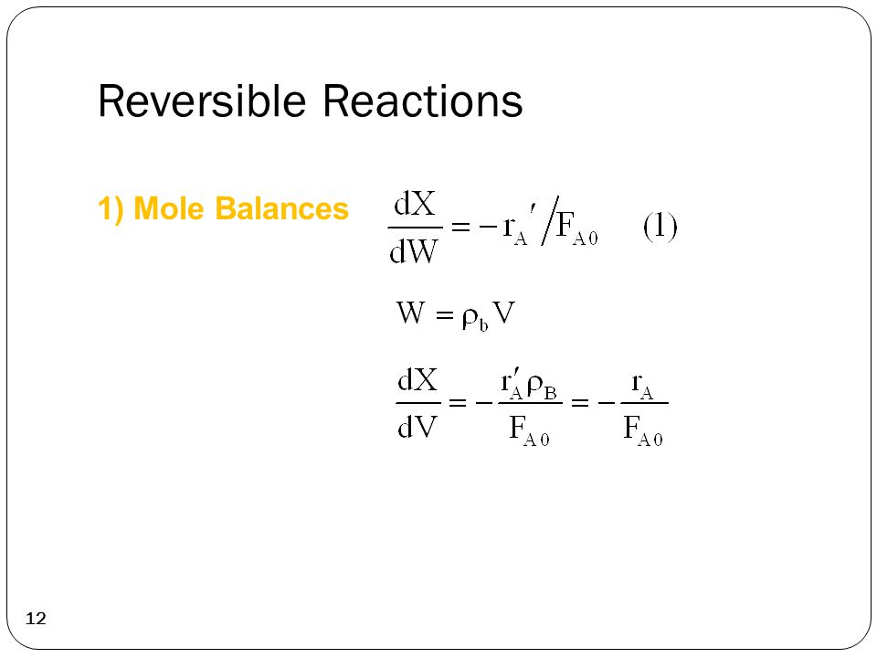 Reversible Reactions 12 1) Mole Balances