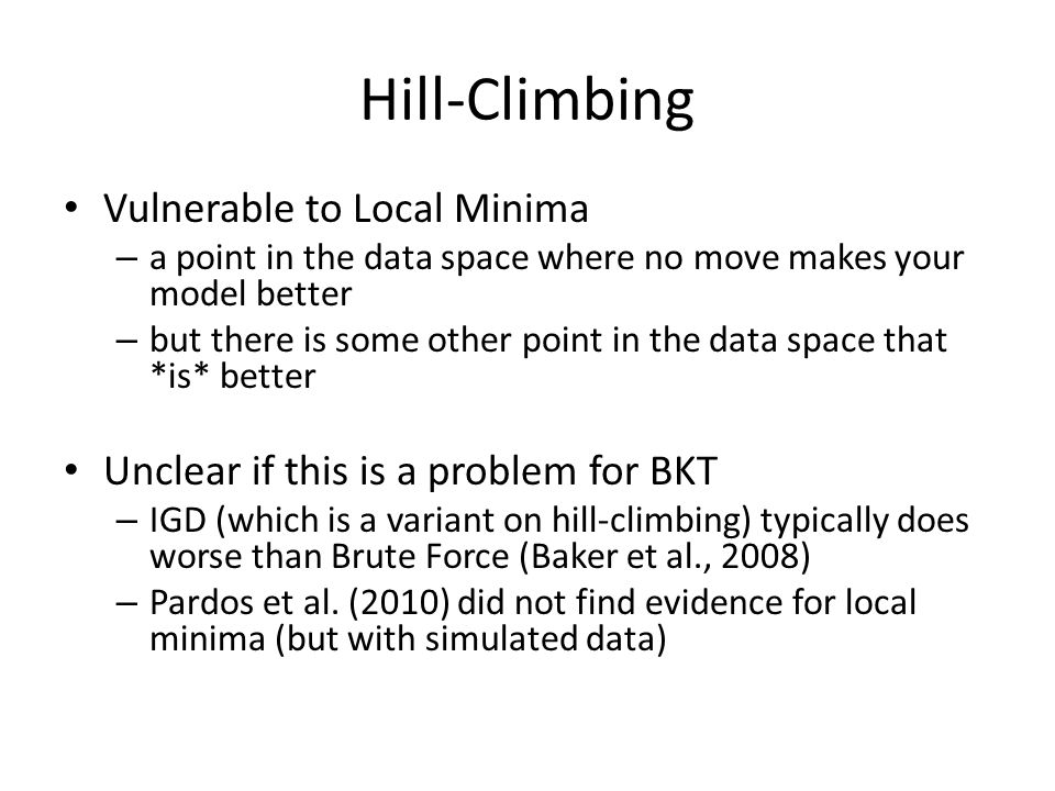 Hill-Climbing Vulnerable to Local Minima – a point in the data space where no move makes your model better – but there is some other point in the data