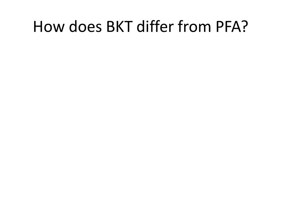 How does BKT differ from PFA?