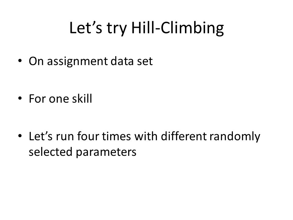 Let's try Hill-Climbing On assignment data set For one skill Let's run four times with different randomly selected parameters
