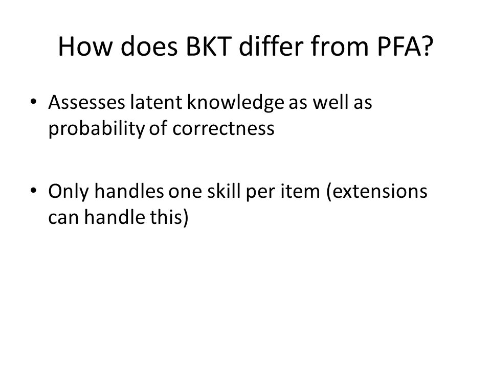 Thoughts? Why might BKT have worked better than PFA?