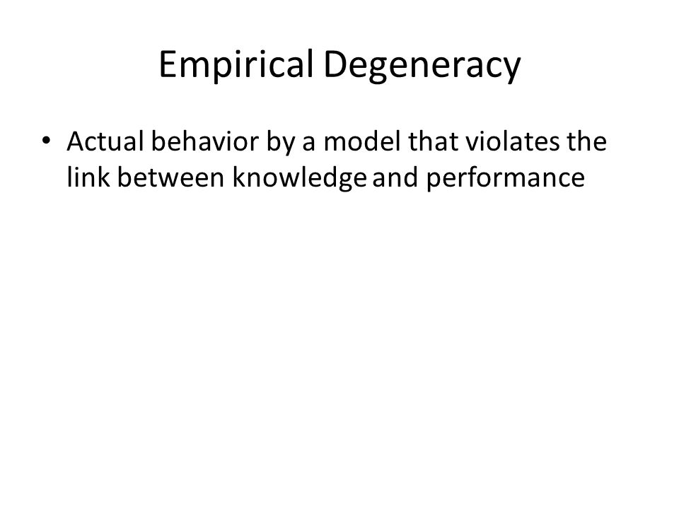Empirical Degeneracy Actual behavior by a model that violates the link between knowledge and performance