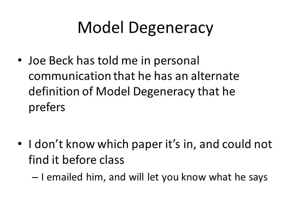 Model Degeneracy Joe Beck has told me in personal communication that he has an alternate definition of Model Degeneracy that he prefers I don't know w
