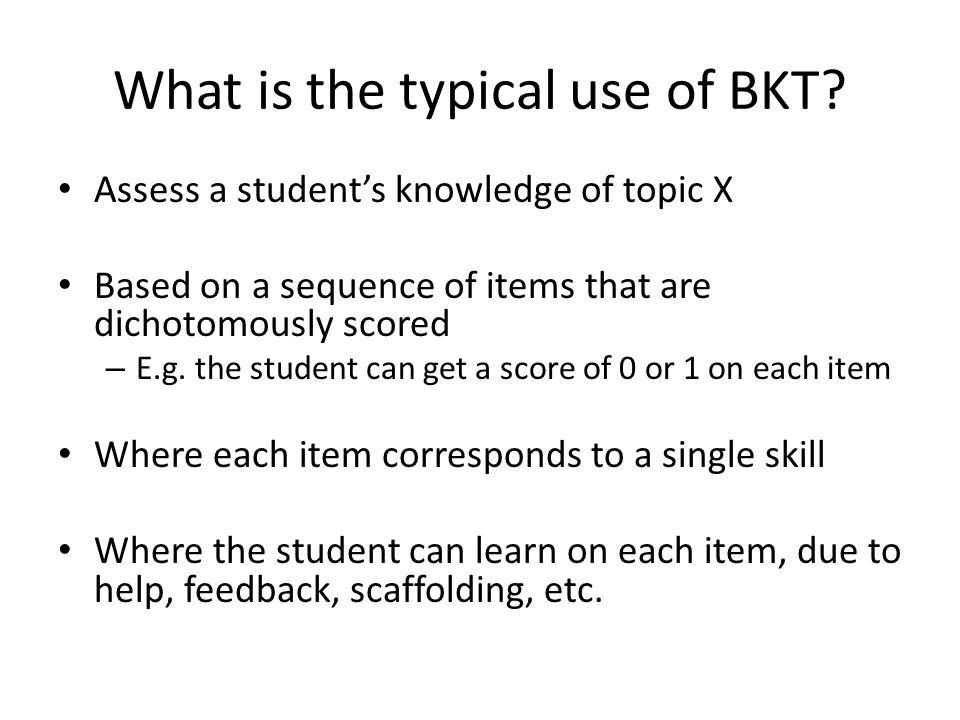 BKT Questions? Comments?