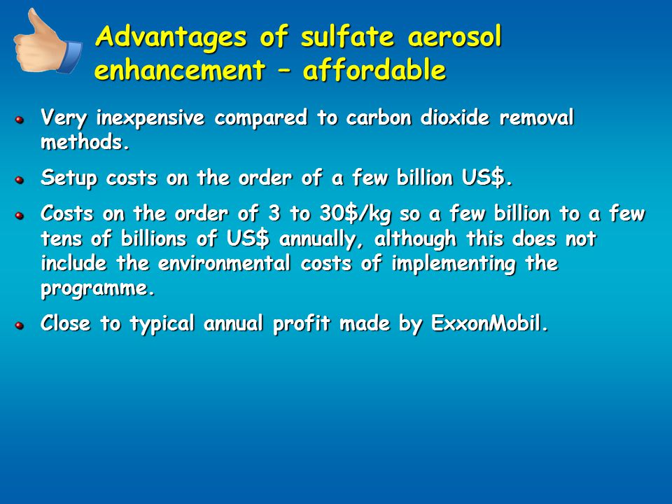 Advantages of sulfate aerosol enhancement – affordable Very inexpensive compared to carbon dioxide removal methods.