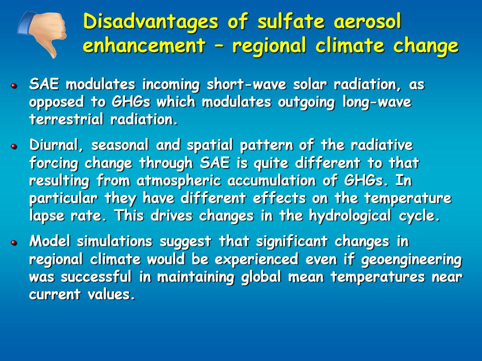 Disadvantages of sulfate aerosol enhancement – regional climate change SAE modulates incoming short-wave solar radiation, as opposed to GHGs which modulates outgoing long-wave terrestrial radiation.