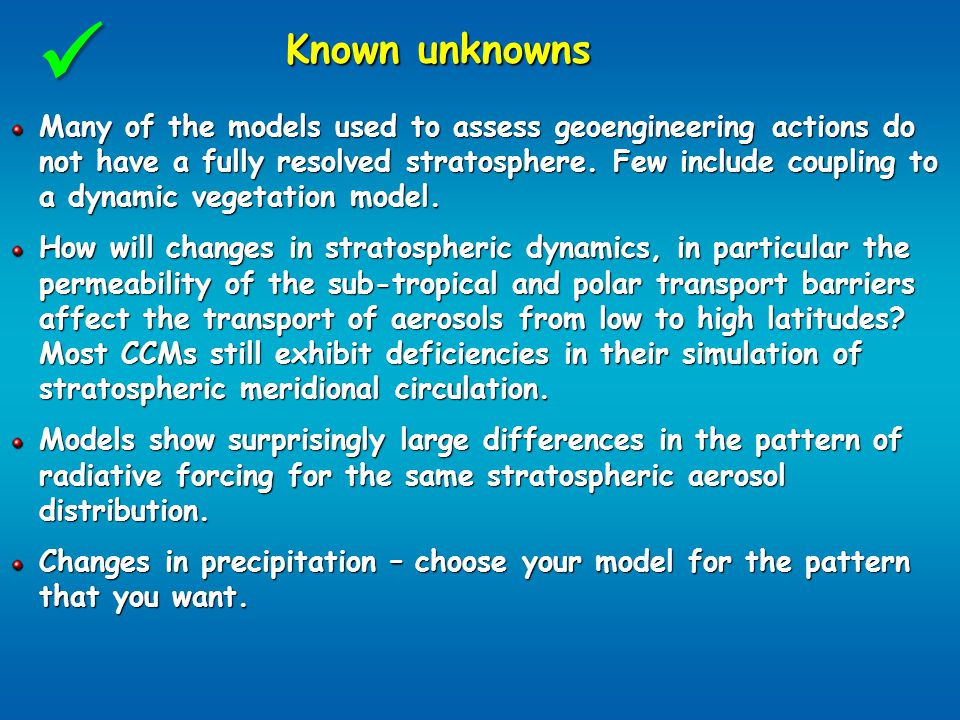 Known unknowns Many of the models used to assess geoengineering actions do not have a fully resolved stratosphere.