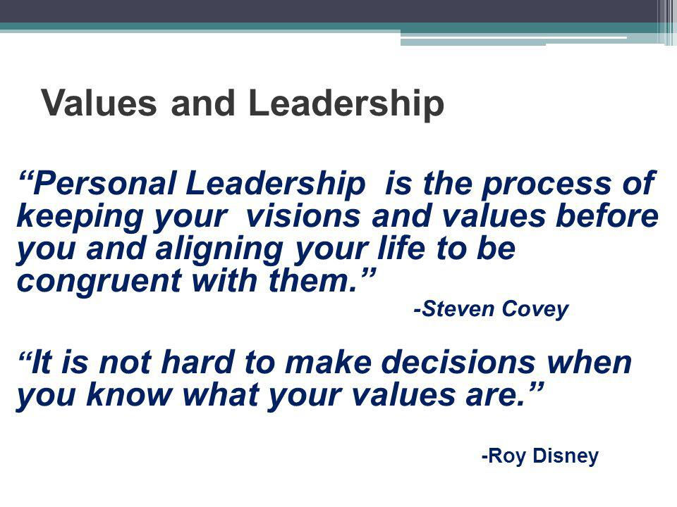 "Values and Leadership ""Personal Leadership is the process of keeping your visions and values before you and aligning your life to be congruent with th"