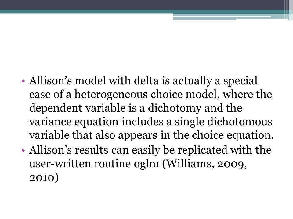 Allison's model with delta is actually a special case of a heterogeneous choice model, where the dependent variable is a dichotomy and the variance eq