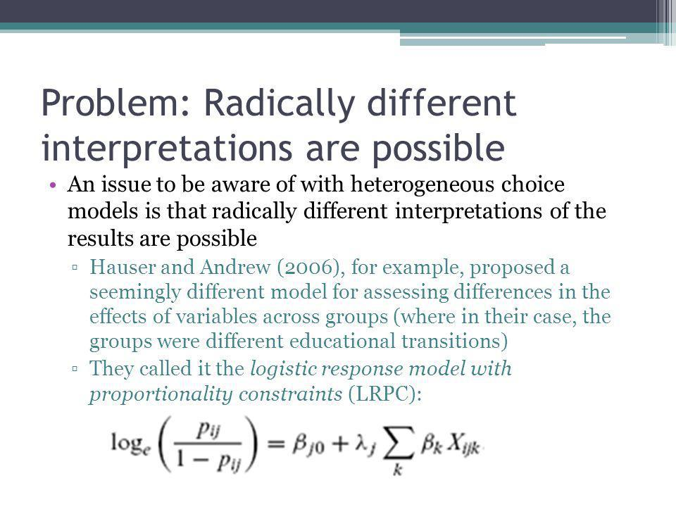 Problem: Radically different interpretations are possible An issue to be aware of with heterogeneous choice models is that radically different interpr